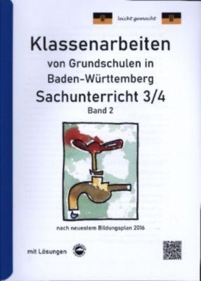 Klassenarbeiten von Grundschulen in Baden-Württemberg Sachunterricht 3/4 mit ausführlichen Lösungen nach Bildungsplan 20, Claus Arndt