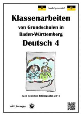 Klassenarbeiten von Grundschulen in Baden-Württemberg - Deutsch 4 mit ausführlichen Lösungen nach Bildungsplan 2016, Monika Arndt
