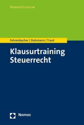 Klausurtraining Steuerrecht, Oliver Fehrenbacher, Franziska Stahmann, Nicolas Traut