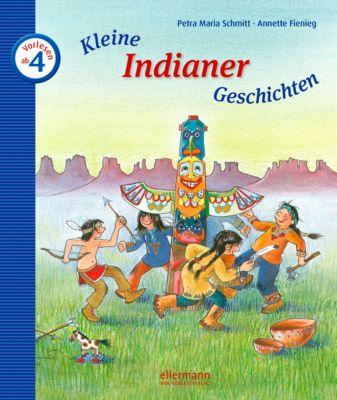 Kleine Indianer-Geschichten zum Vorlesen, Petra M. Schmitt, Annette Fienieg
