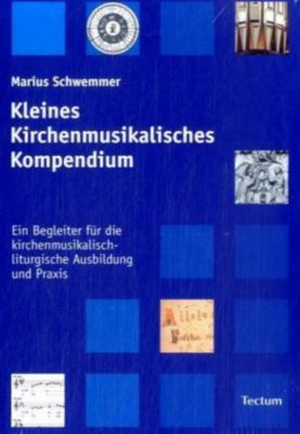 Kleines Kirchenmusikalisches Kompendium, Marius Schwemmer