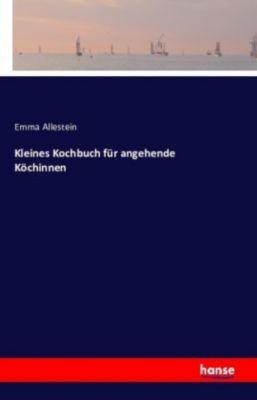 Kleines Kochbuch für angehende Köchinnen, Emma Allestein
