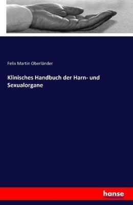 Klinisches Handbuch der Harn- und Sexualorgane, Felix Martin Oberländer