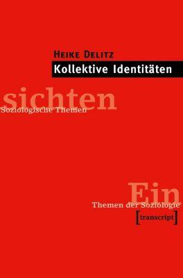 Kollektive Identitäten, Heike Delitz