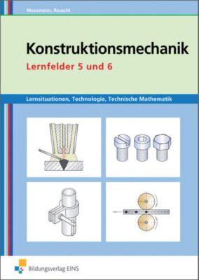 Konstruktionsmechanik: Lernfelder 5 und 6, Arbeitsbuch, Gertraud Moosmeier, Werner Reuschl
