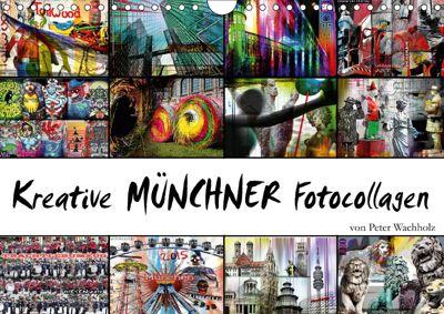 Kreative MÜNCHNER Fotocollagen (Wandkalender 2018 DIN A4 quer), Peter Wachholz