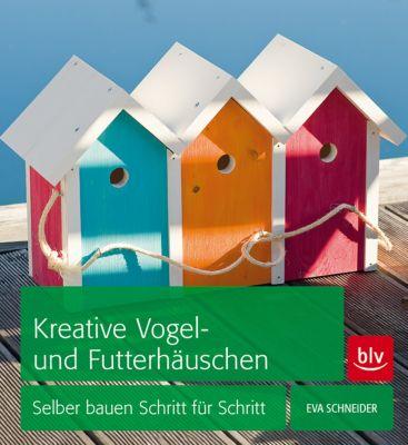 Kreative Vogel- und Futterhäuschen, Eva Schneider