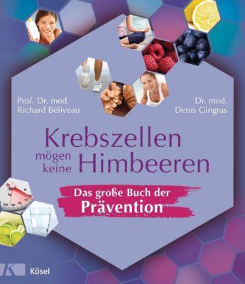 Krebszellen mögen keine Himbeeren, Prof. Dr. med. Richard Béliveau, Dr. med. Denis Gingras