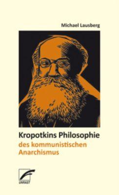 Kropotkins Philosophie des kommunistischen Anarchismus, Michael Lausberg