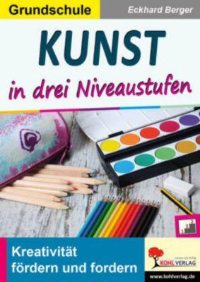 Kunst ... in drei Niveaustufen / Grundschule, Eckhard Berger