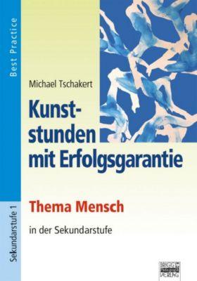 Kunststunden mit Erfolgsgarantie: Thema Mensch in der Sekundarstufe, Michael Tschakert