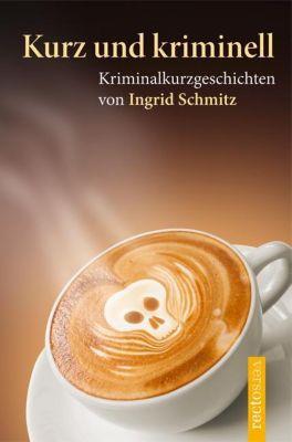 Kurz und kriminell, Ingrid Schmitz