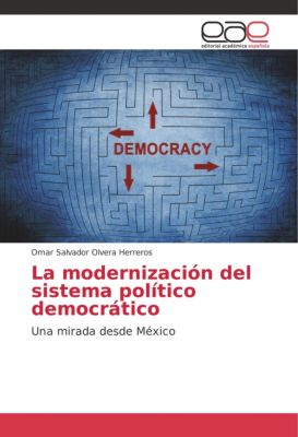 La modernización del sistema político democrático, Omar Salvador Olvera Herreros