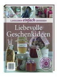 Landleben einfach genießen: Liebevolle Geschenkideen, Marlies Busch