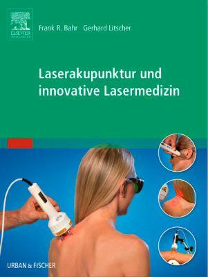 Laserakupunktur und innovative Lasermedizin, Frank R. Bahr, Gerhard Litscher