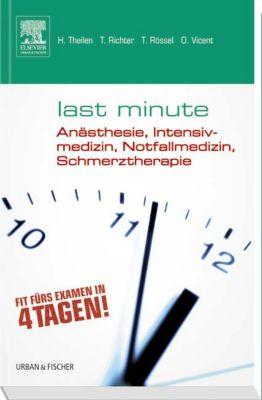 Last Minute Anästhesie, Intensivmedizin, Notfallmedizin, Schmerztherapie, Hermann Theilen, Torsten Richter, Thomas Rössel, Oliver Vicent