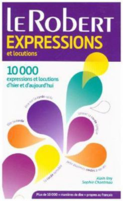 Le Robert Expressions et Locutions, Alain Rey, Sophie Chantreau