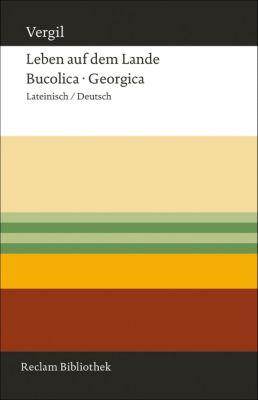 Leben auf dem Lande. Bucolica - Georgica, Vergil