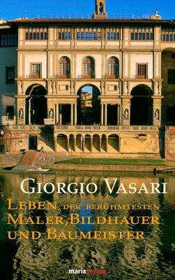 Leben der berühmtesten Maler, Bildhauer und Baumeister, Giorgio Vasari
