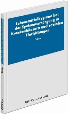 Lebensmittelhygiene bei der Speisenversorgung in Krankenhäusern und sozialen Einrichtungen, Thomas Reiche, Dr. Thomas Reiche