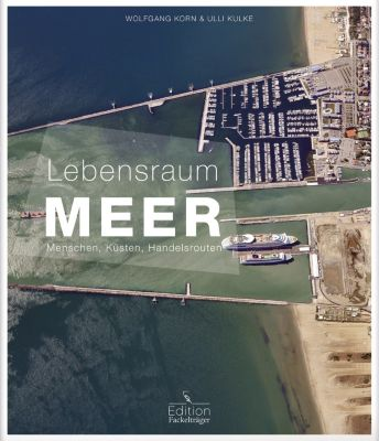 Lebensraum Meer - Menschen, Küsten, Handelsrouten, Wolfgang Korn, Ulli Kulke