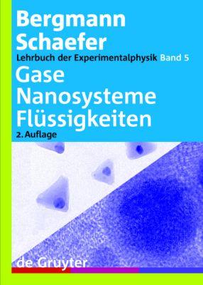 Lehrbuch der Experimentalphysik: Bd.5 Gase, Nanosysteme, Flüssigkeiten, Ludwig Bergmann, Clemens Schaefer