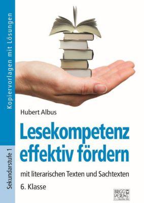 Lesekompetenz effektiv fördern - 6. Klasse, Hubert Albus