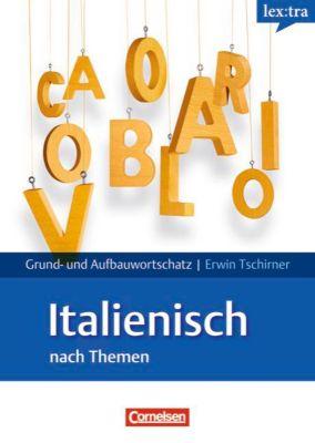 lex:tra Grund- und Aufbauwortschatz Italienisch nach Themen, Erwin Tschirner, Daria Biagi