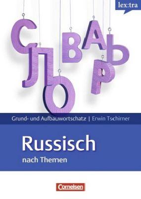 lex:tra Grund- und Aufbauwortschatz Russisch nach Themen, Erwin Tschirner
