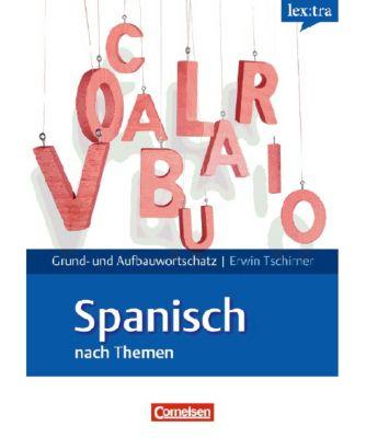 lex:tra Grund- und Aufbauwortschatz Spanisch nach Themen, Erwin Tschirner