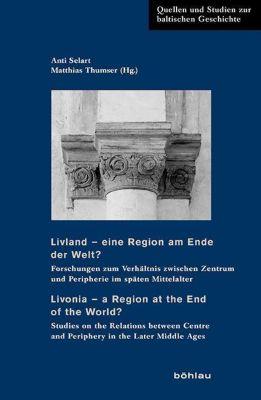Livland - eine Region am Ende der Welt? / Livonia - a Region at the End of the World?