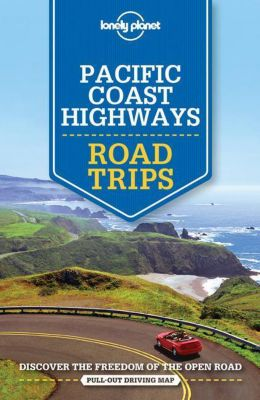 Lonely Planet Pacific Coast Highways Road Trips, Brett Atkinson, Andrew Bender