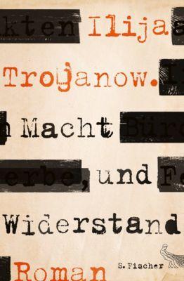Macht und Widerstand, Ilija Trojanow