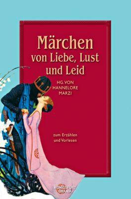 Märchen von Liebe, Lust und Leid, Hannelore Marzi (Hg.)
