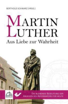 Martin Luther - Aus Liebe zur Wahrheit