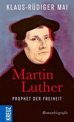 Martin Luther - Prophet der Freiheit, Klaus-Rüdiger Mai