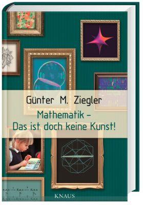 Mathematik - Das ist doch keine Kunst!, Günter M. Ziegler