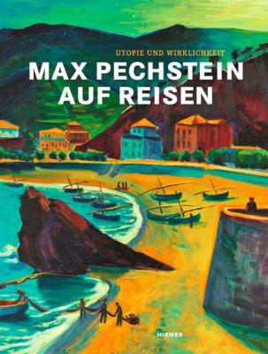 Max Pechstein auf Reisen - Utopie und Wirklichkeit, Joachim Rees, Christoph Otterbeck, Aya Soika, Petra Lewey