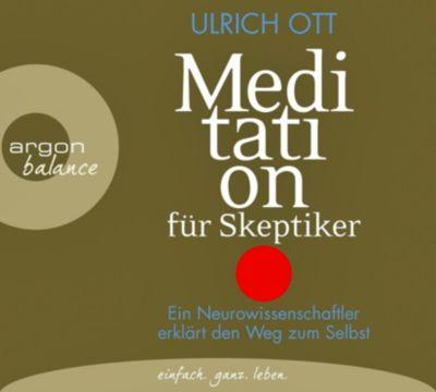 Meditation für Skeptiker, 2 Audio-CDs, Ulrich Ott