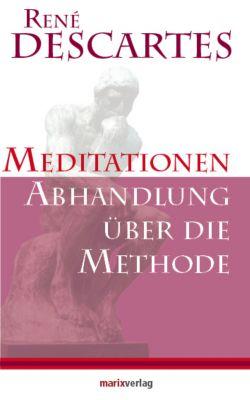 Meditationen - Abhandlung über die Methode, René Descartes