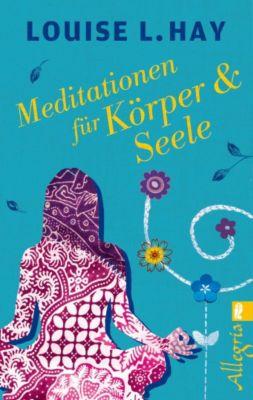 Meditationen für Körper & Seele, Louise L. Hay