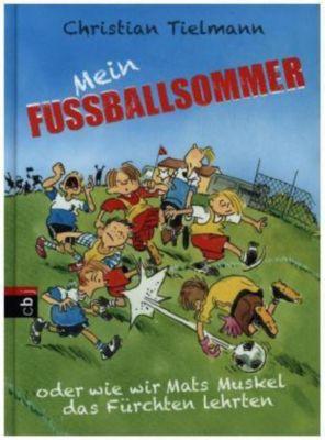 Mein Fußballsommer oder wie wir Mats Muskel das Fürchten lehrten, Christian Tielmann