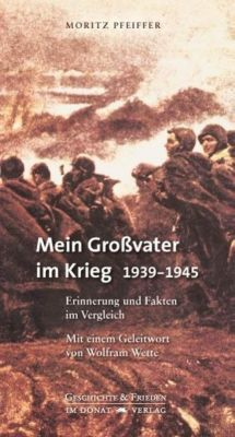 Mein Großvater im Krieg 1939-1945, Moritz Pfeiffer