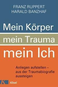 Mein Körper, mein Trauma, mein Ich, Franz Ruppert, Harald Banzhaf