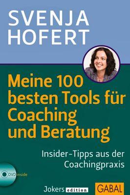 Meine 100 besten Tools für Coaching und Beratung, mit CD-ROM, Svenja Hofert