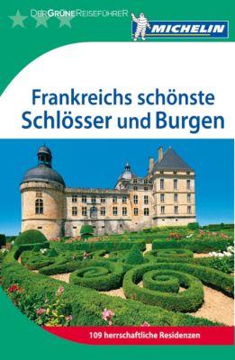 Michelin Der Grüne Reiseführer Frankreichs schönste Schlösser und Burgen