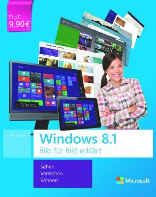 Microsoft Windows 8.1 Bild für Bild erklärt, Ignatz Schels