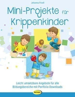 Mini-Projekte für Krippenkinder, Johanna Friedl