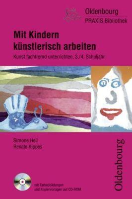 Mit Kindern künstlerisch arbeiten, 3./4. Schuljahr, m. CD-ROM, Simone Hell, Renate Kippes