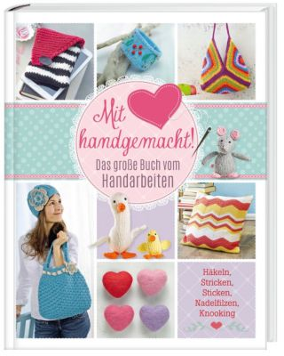 Mit Liebe handgemacht! - Das große Buch vom Handarbeiten, Mara Engel, Daniela Herring